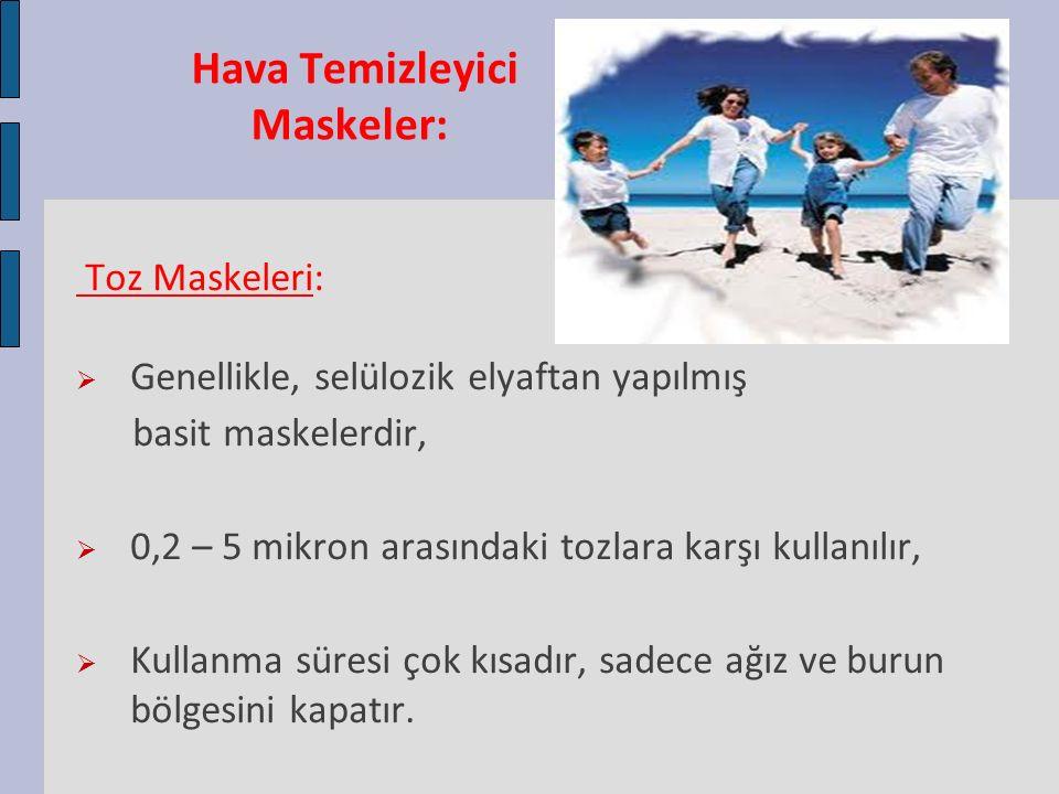 Hava Temizleyici Maskeler: Toz Maskeleri:  Genellikle, selülozik elyaftan yapılmış basit maskelerdir,  0,2 – 5 mikron arasındaki tozlara karşı kulla
