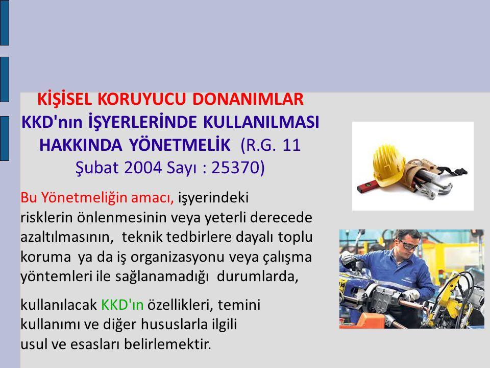 KİŞİSEL KORUYUCU DONANIMLAR KKD'nın İŞYERLERİNDE KULLANILMASI HAKKINDA YÖNETMELİK (R.G. 11 Şubat 2004 Sayı : 25370) Bu Yönetmeliğin amacı, işyerindeki