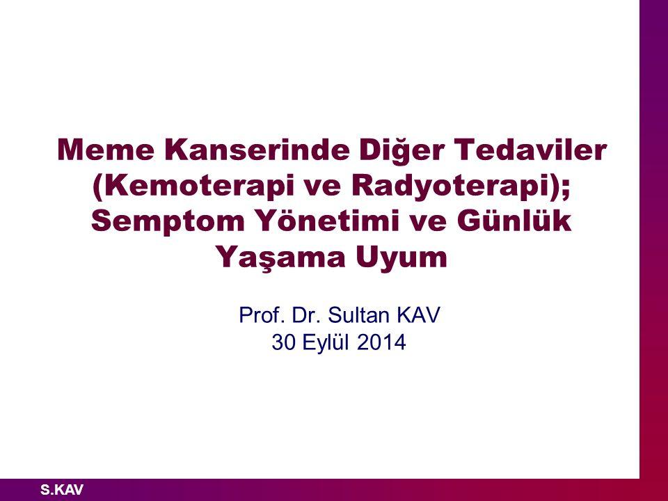 S.KAV Meme Kanserinde Diğer Tedaviler (Kemoterapi ve Radyoterapi); Semptom Yönetimi ve Günlük Yaşama Uyum Prof. Dr. Sultan KAV 30 Eylül 2014