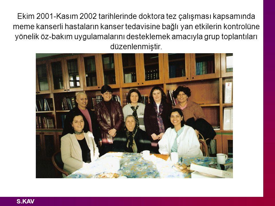 S.KAV Ekim 2001-Kasım 2002 tarihlerinde doktora tez çalışması kapsamında meme kanserli hastaların kanser tedavisine bağlı yan etkilerin kontrolüne yön