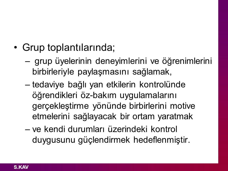 S.KAV Grup toplantılarında; – grup üyelerinin deneyimlerini ve öğrenimlerini birbirleriyle paylaşmasını sağlamak, –tedaviye bağlı yan etkilerin kontro