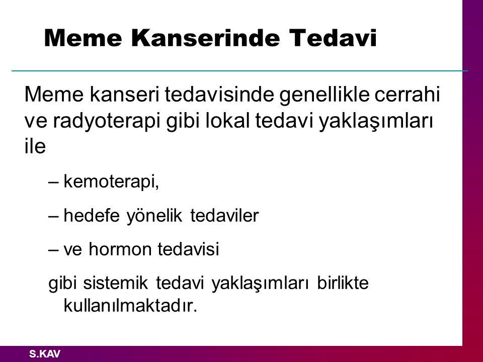 S.KAV Meme kanseri tedavisinde genellikle cerrahi ve radyoterapi gibi lokal tedavi yaklaşımları ile –kemoterapi, –hedefe yönelik tedaviler –ve hormon