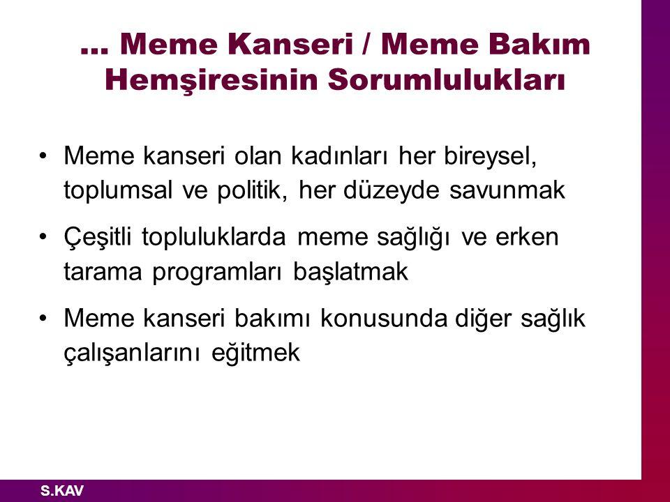 S.KAV … Meme Kanseri / Meme Bakım Hemşiresinin Sorumlulukları Meme kanseri olan kadınları her bireysel, toplumsal ve politik, her düzeyde savunmak Çeş