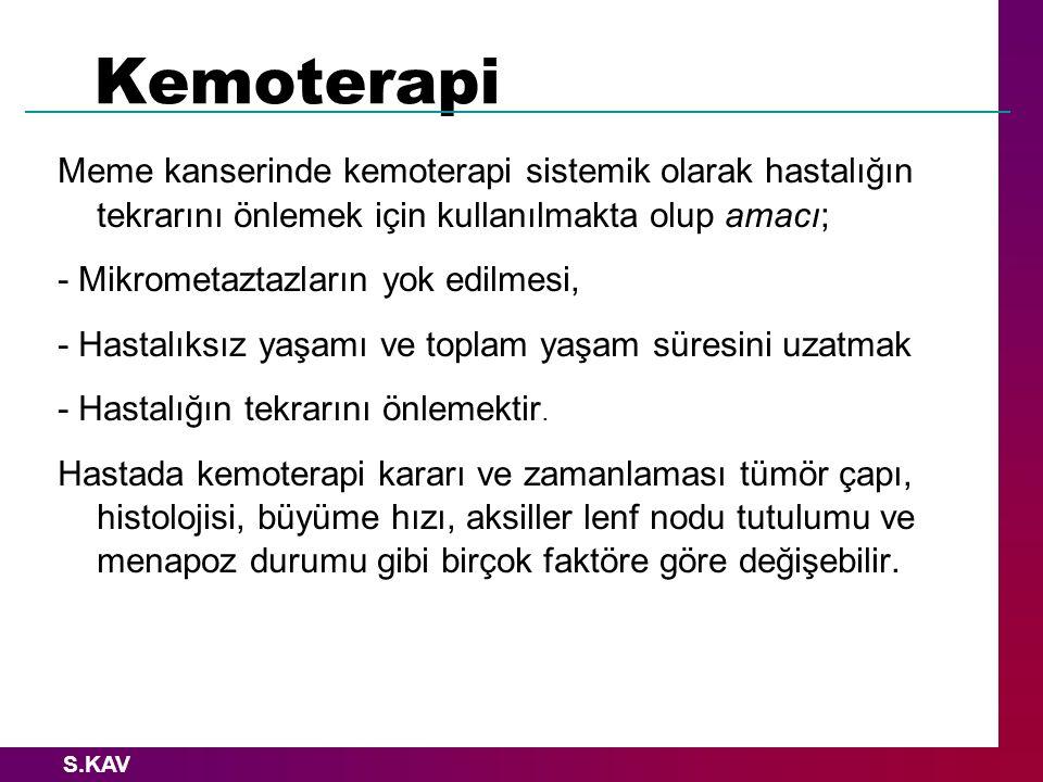 S.KAV En yaygın kullanılan kemoterapi rejimleri: - CMF (Cyclophosphamide, Methotrexate, Fluorouracil) - CAF (Cyclophosphamide, Adroblastin, Fluorouracil) - AC (Cyclophosphamide, Adrioblastin) - AC (Cyclophosphamide, Adrioblastin) + Taxol Kemoterapi