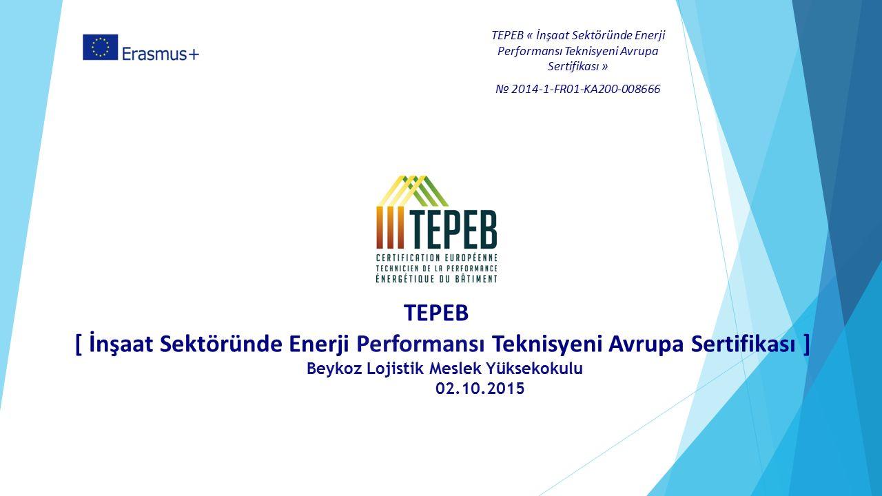 TEPEB « İnşaat Sektöründe Enerji Performansı Teknisyeni Avrupa Sertifikası » № 2014-1-FR01-KA200-008666 TEPEB [ İnşaat Sektöründe Enerji Performansı T