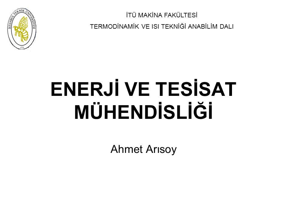 İTÜ MAKİNA FAKÜLTESİ TERMODİNAMİK VE ISI TEKNİĞİ ANABİLİM DALI ENERJİ VE TESİSAT MÜHENDİSLİĞİ Ahmet Arısoy