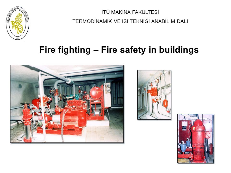 İTÜ MAKİNA FAKÜLTESİ TERMODİNAMİK VE ISI TEKNİĞİ ANABİLİM DALI Fire fighting – Fire safety in buildings