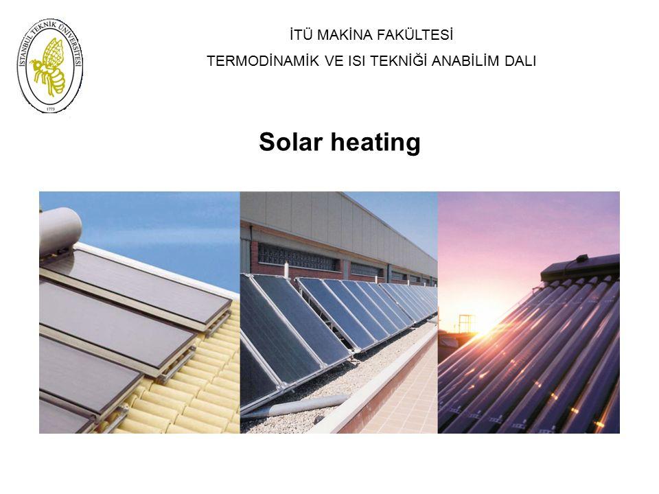 İTÜ MAKİNA FAKÜLTESİ TERMODİNAMİK VE ISI TEKNİĞİ ANABİLİM DALI Solar heating