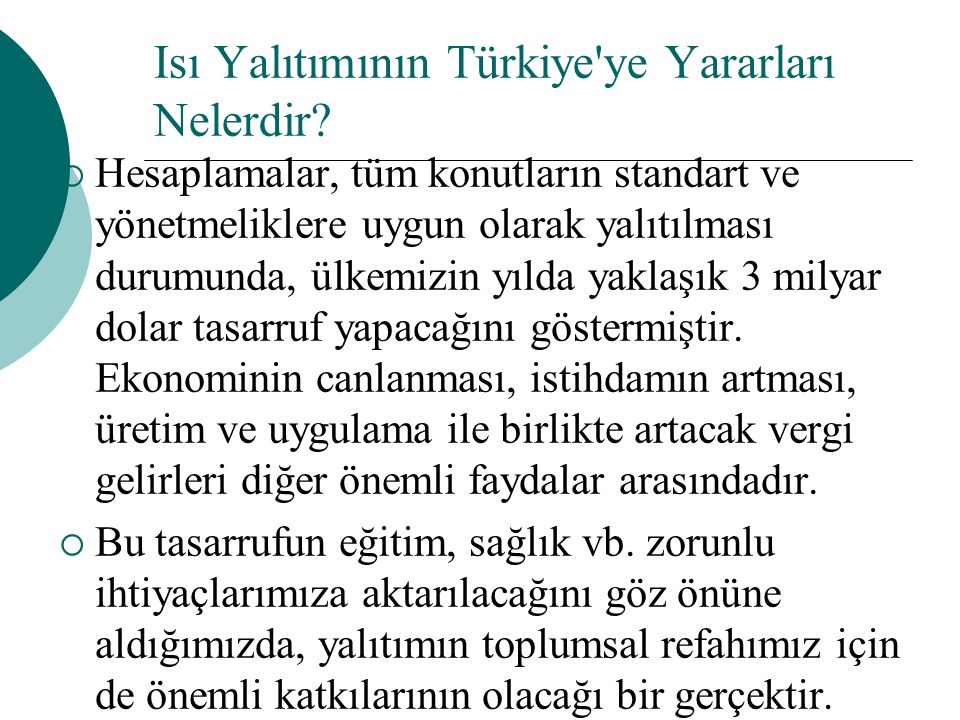 Isı Yalıtımının Türkiye'ye Yararları Nelerdir?  Hesaplamalar, tüm konutların standart ve yönetmeliklere uygun olarak yalıtılması durumunda, ülkemizin