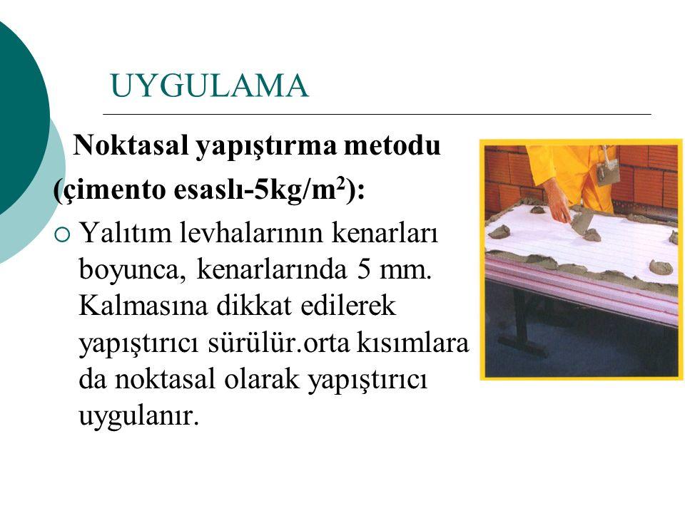 UYGULAMA Noktasal yapıştırma metodu (çimento esaslı-5kg/m 2 ):  Yalıtım levhalarının kenarları boyunca, kenarlarında 5 mm.