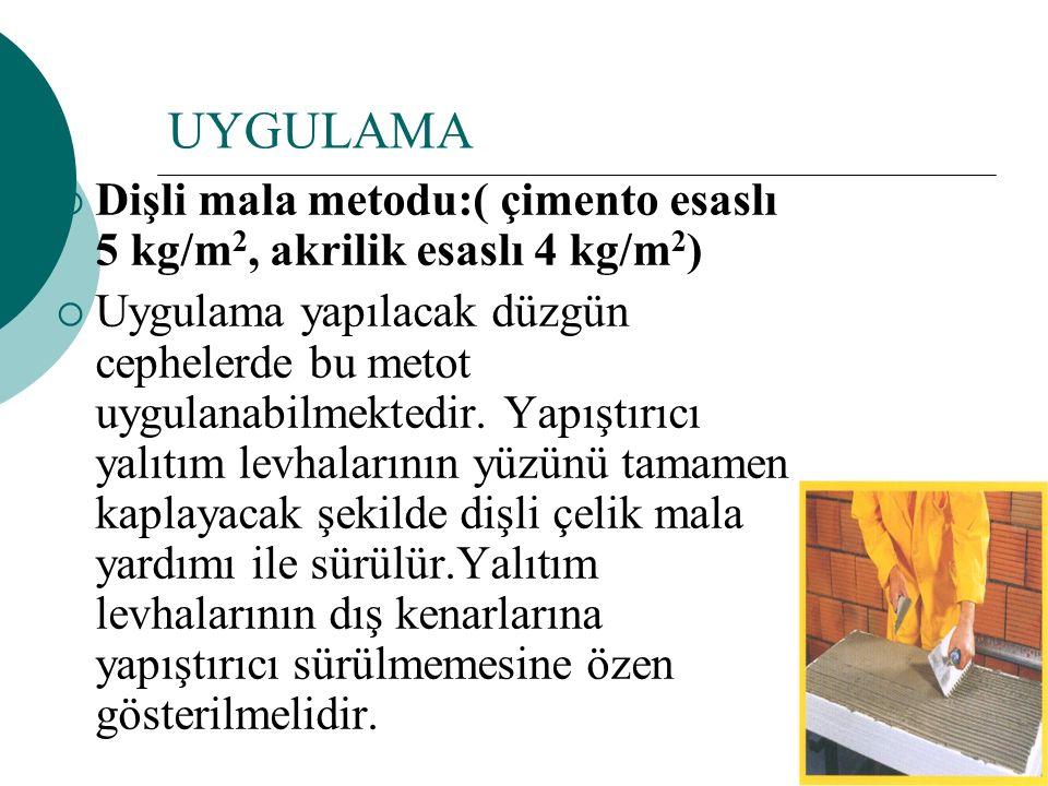 UYGULAMA  Dişli mala metodu:( çimento esaslı 5 kg/m 2, akrilik esaslı 4 kg/m 2 )  Uygulama yapılacak düzgün cephelerde bu metot uygulanabilmektedir.
