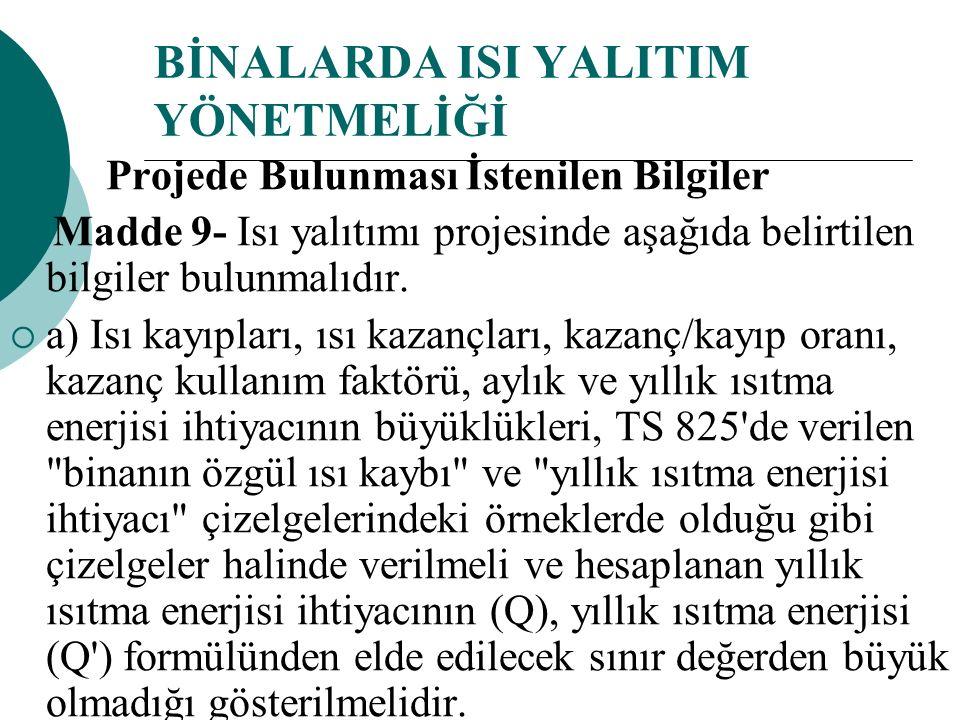 BİNALARDA ISI YALITIM YÖNETMELİĞİ Projede Bulunması İstenilen Bilgiler Madde 9- Isı yalıtımı projesinde aşağıda belirtilen bilgiler bulunmalıdır.  a)