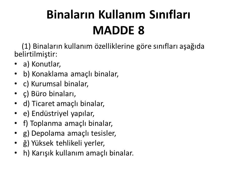 Binaların Kullanım Sınıfları MADDE 8 (1) Binaların kullanım özelliklerine göre sınıfları aşağıda belirtilmiştir: a) Konutlar, b) Konaklama amaçlı bina