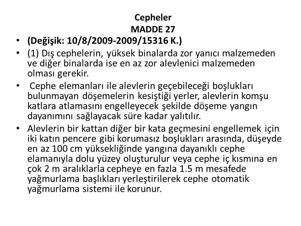 Cepheler MADDE 27 (Değişik: 10/8/2009-2009/15316 K.) (1) Dış cephelerin, yüksek binalarda zor yanıcı malzemeden ve diğer binalarda ise en az zor alevlenici malzemeden olması gerekir.