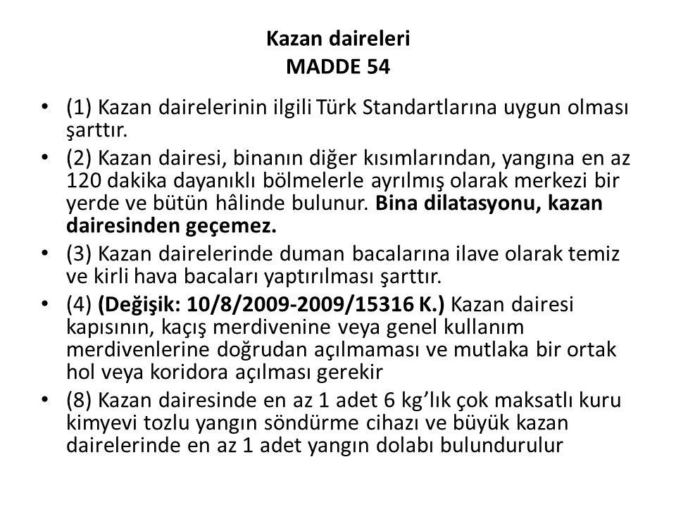 Kazan daireleri MADDE 54 (1) Kazan dairelerinin ilgili Türk Standartlarına uygun olması şarttır. (2) Kazan dairesi, binanın diğer kısımlarından, yangı