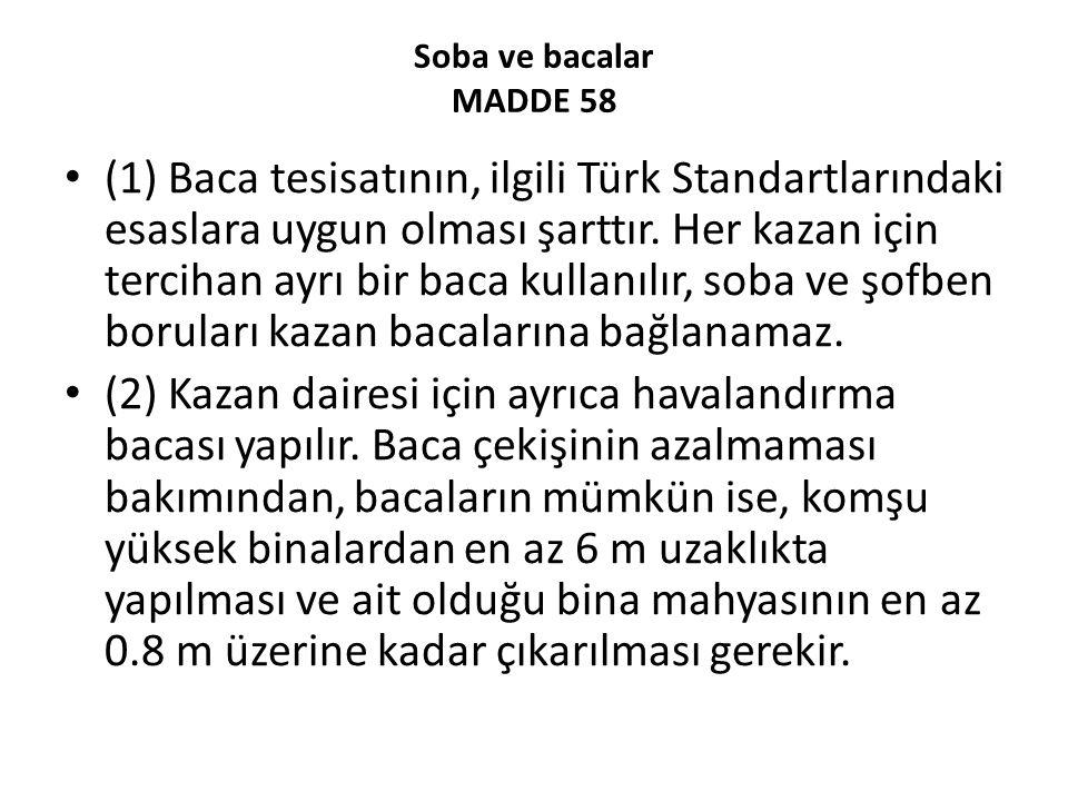 Soba ve bacalar MADDE 58 (1) Baca tesisatının, ilgili Türk Standartlarındaki esaslara uygun olması şarttır.