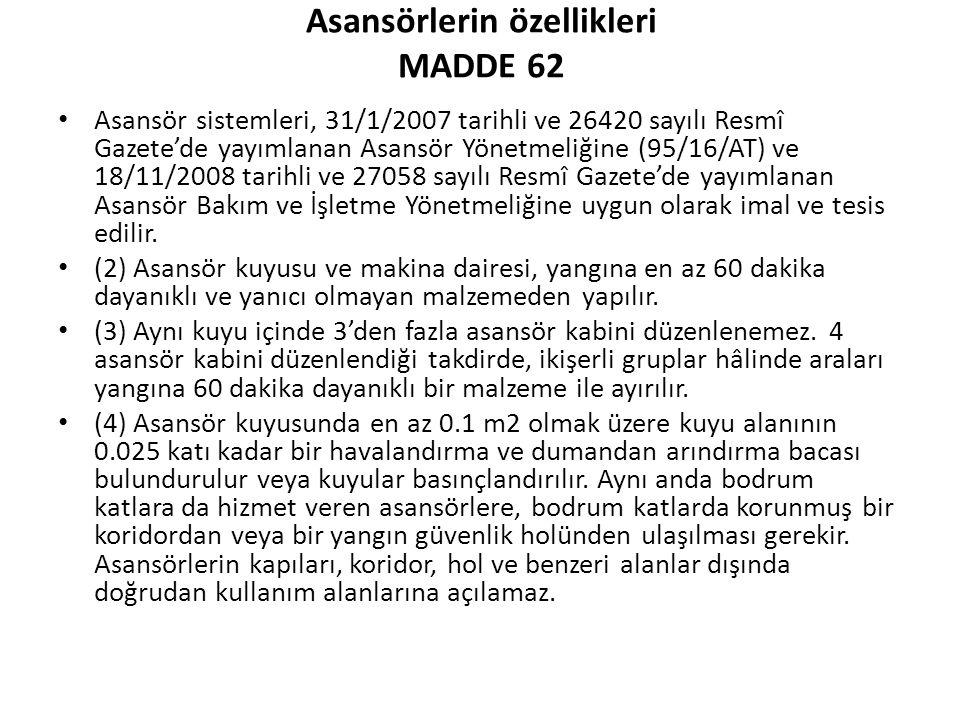 Asansörlerin özellikleri MADDE 62 Asansör sistemleri, 31/1/2007 tarihli ve 26420 sayılı Resmî Gazete'de yayımlanan Asansör Yönetmeliğine (95/16/AT) ve