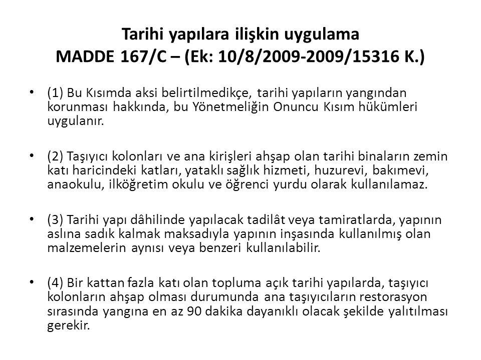 Tarihi yapılara ilişkin uygulama MADDE 167/C – (Ek: 10/8/2009-2009/15316 K.) (1) Bu Kısımda aksi belirtilmedikçe, tarihi yapıların yangından korunması hakkında, bu Yönetmeliğin Onuncu Kısım hükümleri uygulanır.