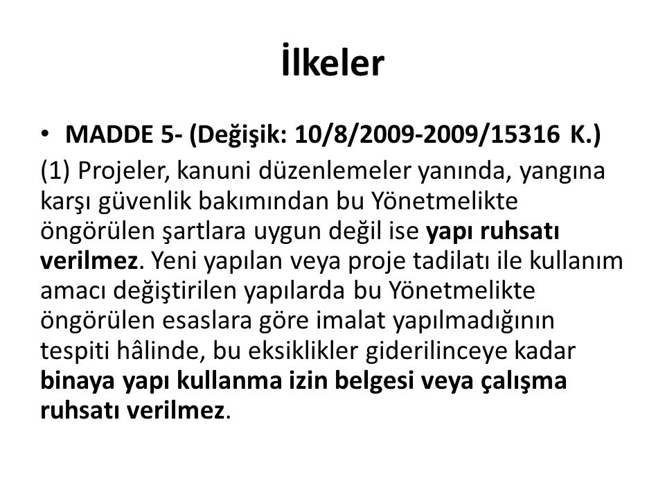 İlkeler MADDE 5- (Değişik: 10/8/2009-2009/15316 K.) (1) Projeler, kanuni düzenlemeler yanında, yangına karşı güvenlik bakımından bu Yönetmelikte öngör