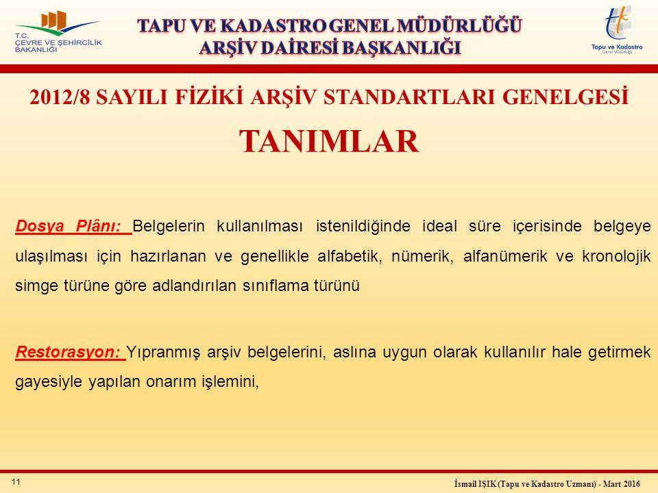 11 İsmail IŞIK (Tapu ve Kadastro Uzmanı) - Mart 2016 2012/8 SAYILI FİZİKİ ARŞİV STANDARTLARI GENELGESİ TANIMLAR Dosya Plânı: Belgelerin kullanılması i