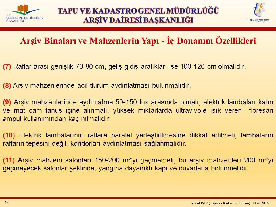 17 İsmail IŞIK (Tapu ve Kadastro Uzmanı) - Mart 2016 Arşiv Binaları ve Mahzenlerin Yapı - İç Donanım Özellikleri (7) Raflar arası genişlik 70-80 cm, g