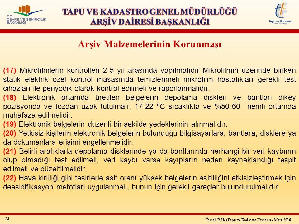 24 İsmail IŞIK (Tapu ve Kadastro Uzmanı) - Mart 2016 Arşiv Malzemelerinin Korunması (17) Mikrofilmlerin kontrolleri 2-5 yıl arasında yapılmalıdır Mikr
