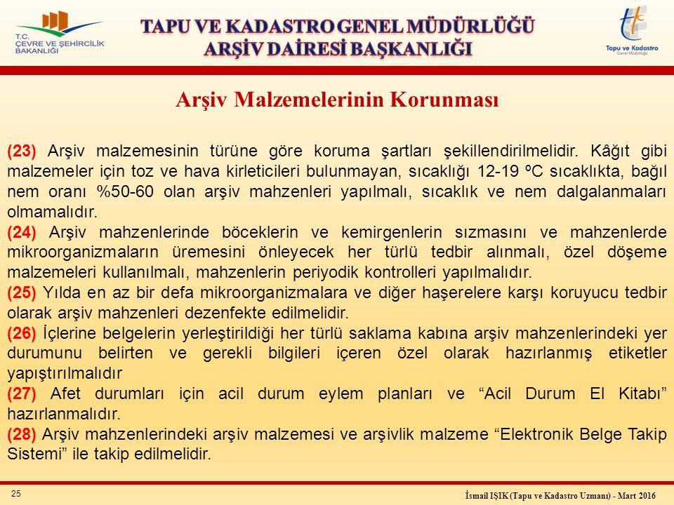 25 İsmail IŞIK (Tapu ve Kadastro Uzmanı) - Mart 2016 (23) Arşiv malzemesinin türüne göre koruma şartları şekillendirilmelidir. Kâğıt gibi malzemeler i