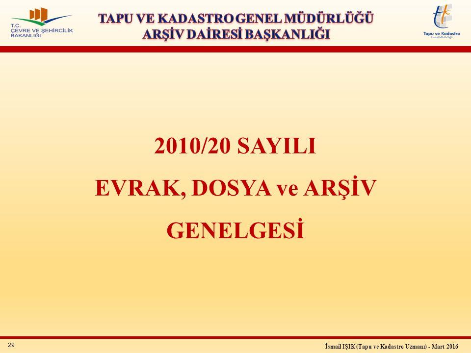29 İsmail IŞIK (Tapu ve Kadastro Uzmanı) - Mart 2016 2010/20 SAYILI EVRAK, DOSYA ve ARŞİV GENELGESİ
