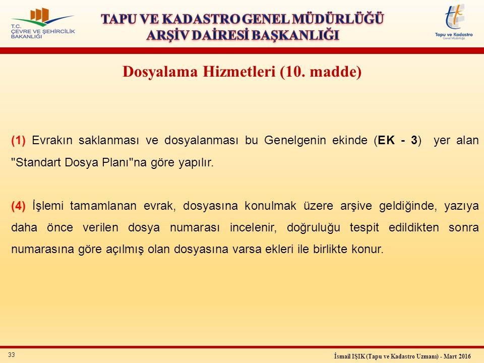 33 İsmail IŞIK (Tapu ve Kadastro Uzmanı) - Mart 2016 Dosyalama Hizmetleri (10. madde) (1) Evrakın saklanması ve dosyalanması bu Genelgenin ekinde (EK