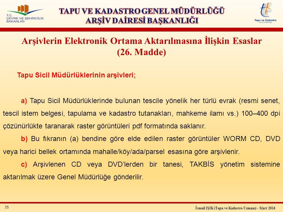 35 İsmail IŞIK (Tapu ve Kadastro Uzmanı) - Mart 2016 Tapu Sicil Müdürlüklerinin arşivleri; a) Tapu Sicil Müdürlüklerinde bulunan tescile yönelik her t