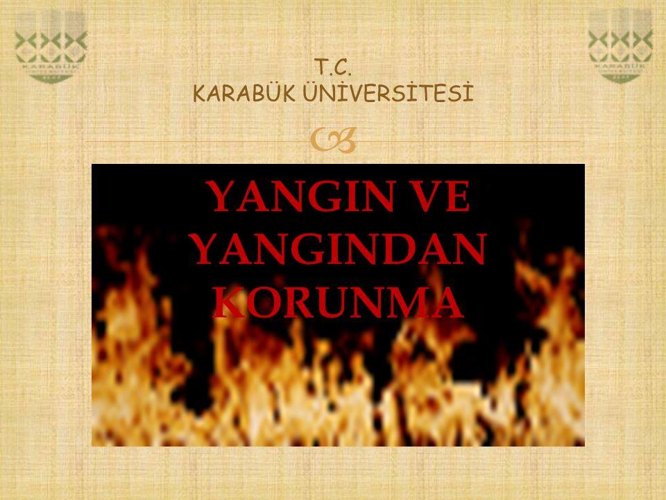  T.C. KARABÜK ÜNİVERSİTESİ YANMANIN KOŞULLARI 1- YANICI MADDE 2- OKSİJEN 3-ISI