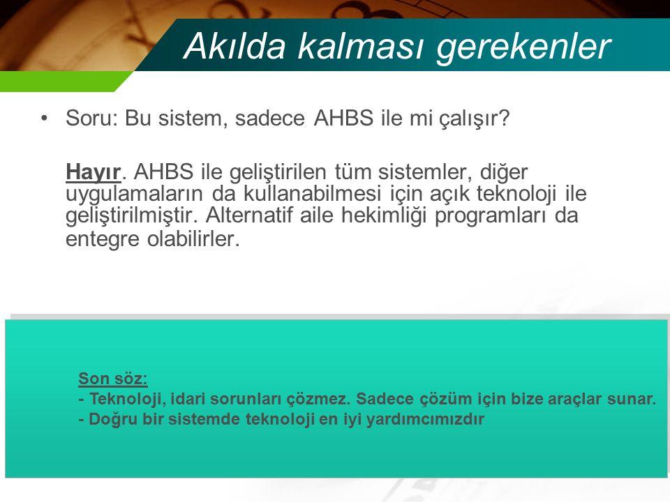 Akılda kalması gerekenler Soru: Bu sistem, sadece AHBS ile mi çalışır? Hayır. AHBS ile geliştirilen tüm sistemler, diğer uygulamaların da kullanabilme