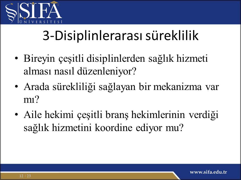 3-Disiplinlerarası süreklilik Bireyin çeşitli disiplinlerden sağlık hizmeti alması nasıl düzenleniyor? Arada sürekliliği sağlayan bir mekanizma var mı
