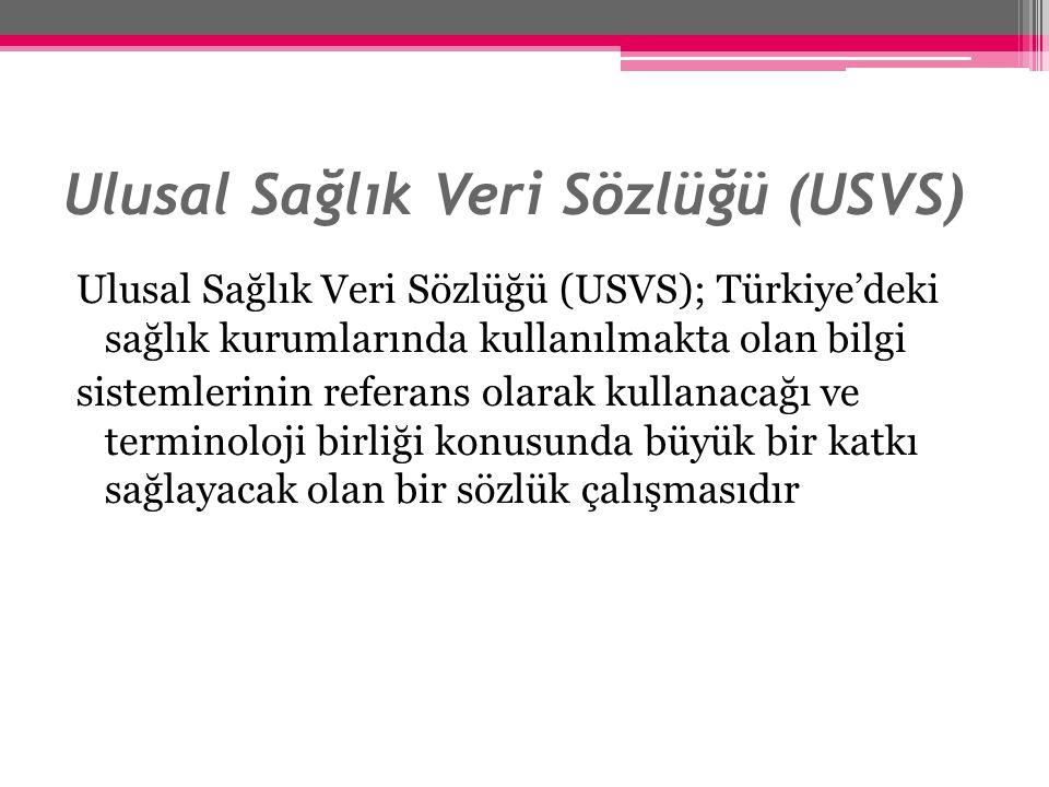Ulusal Sağlık Veri Sözlüğü (USVS) Ulusal Sağlık Veri Sözlüğü (USVS); Türkiye'deki sağlık kurumlarında kullanılmakta olan bilgi sistemlerinin referans