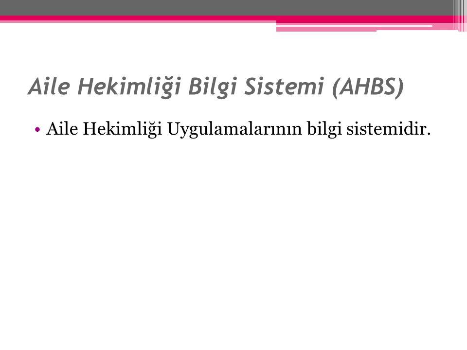 Aile Hekimliği Bilgi Sistemi (AHBS) Aile Hekimliği Uygulamalarının bilgi sistemidir.
