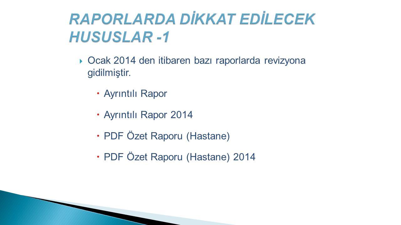  Ocak 2014 den itibaren bazı raporlarda revizyona gidilmiştir.  Ayrıntılı Rapor  Ayrıntılı Rapor 2014  PDF Özet Raporu (Hastane)  PDF Özet Raporu
