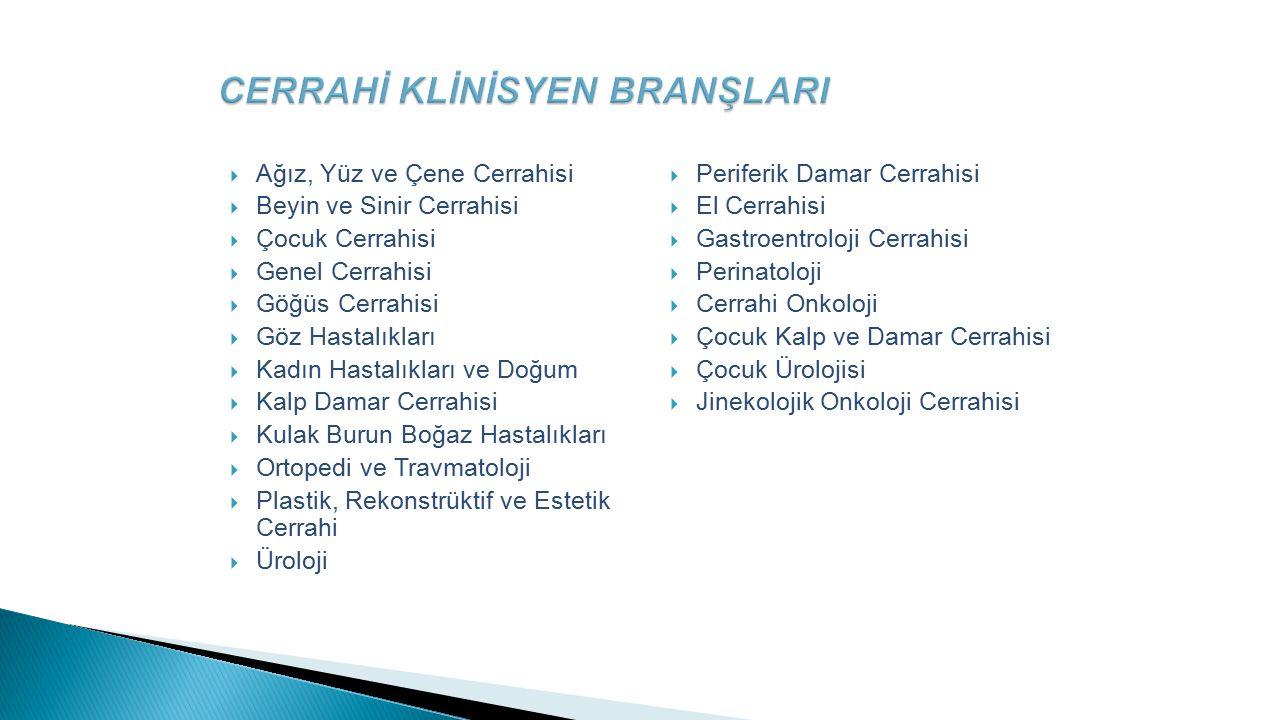  Ağız, Yüz ve Çene Cerrahisi  Beyin ve Sinir Cerrahisi  Çocuk Cerrahisi  Genel Cerrahisi  Göğüs Cerrahisi  Göz Hastalıkları  Kadın Hastalıkları
