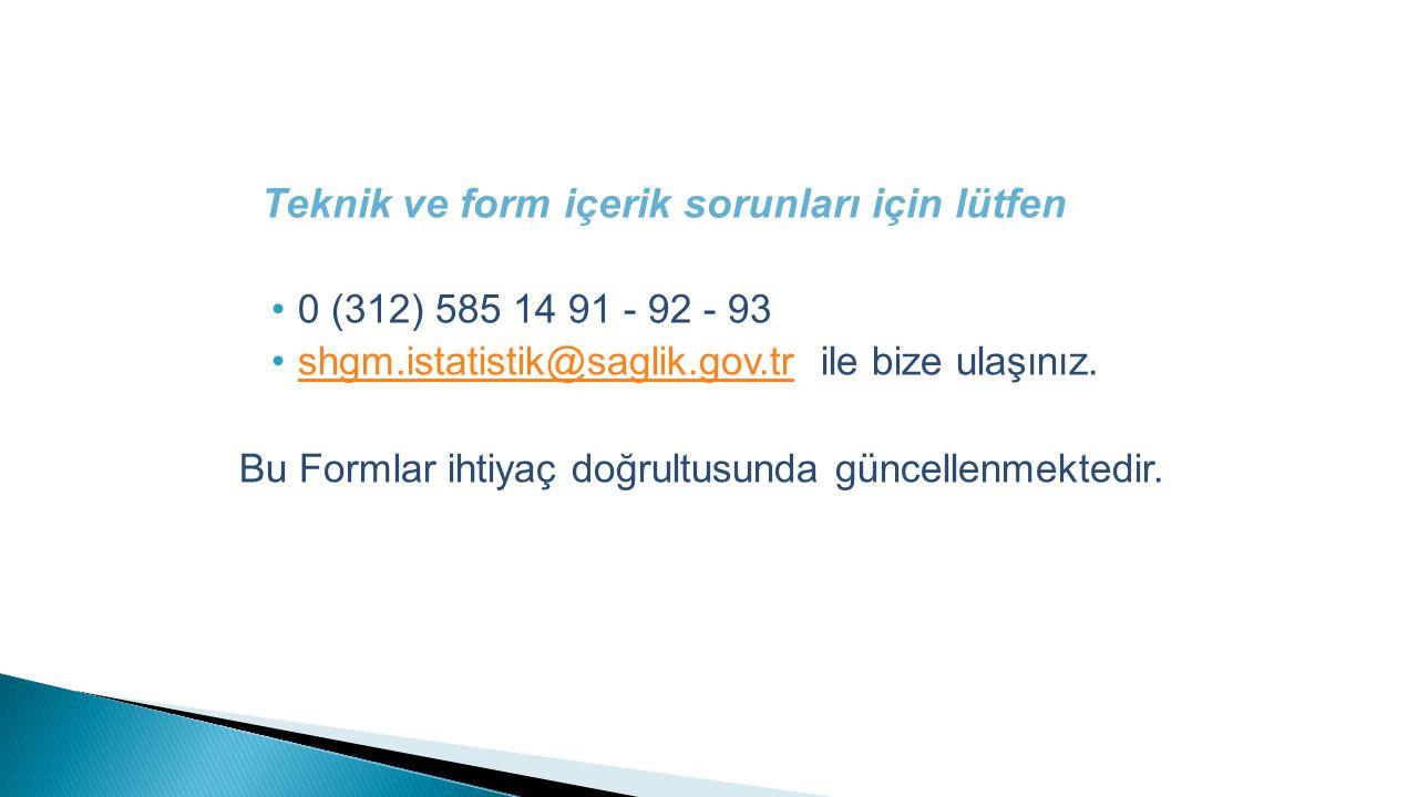 Teknik ve form içerik sorunları için lütfen 0 (312) 585 14 91 - 92 - 93 shgm.istatistik@saglik.gov.tr ile bize ulaşınız.shgm.istatistik@saglik.gov.tr