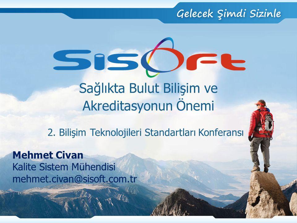 Sağlıkta Bulut Bilişim ve Akreditasyonun Önemi Mehmet Civan Kalite Sistem Mühendisi mehmet.civan@sisoft.com.tr 2.