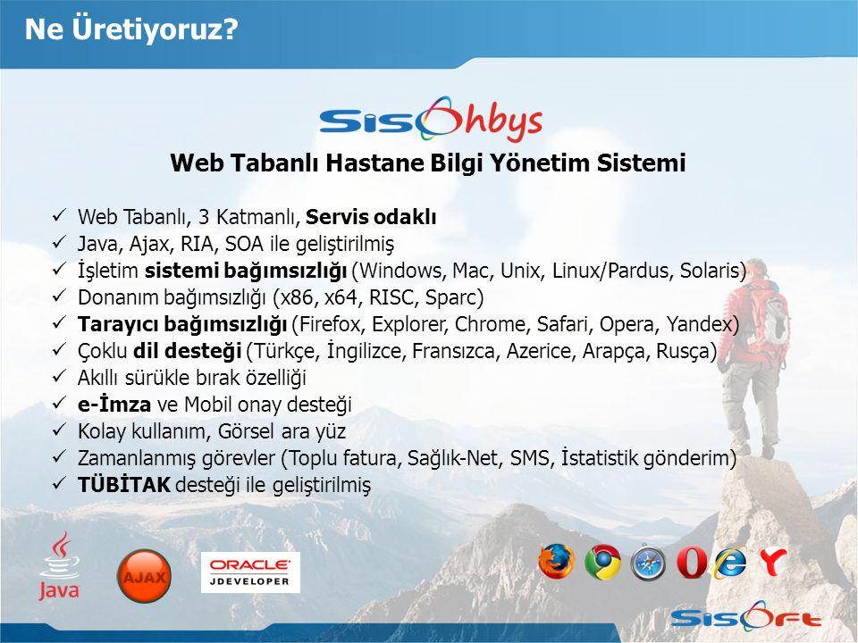 Ne Üretiyoruz? Web Tabanlı Hastane Bilgi Yönetim Sistemi Web Tabanlı, 3 Katmanlı, Servis odaklı Java, Ajax, RIA, SOA ile geliştirilmiş İşletim sistemi