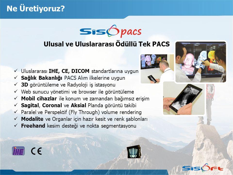 Ne Üretiyoruz? Ulusal ve Uluslararası Ödüllü Tek PACS Uluslararası IHE, CE, DICOM standartlarına uygun Sağlık Bakanlığı PACS Alım ilkelerine uygun 3D