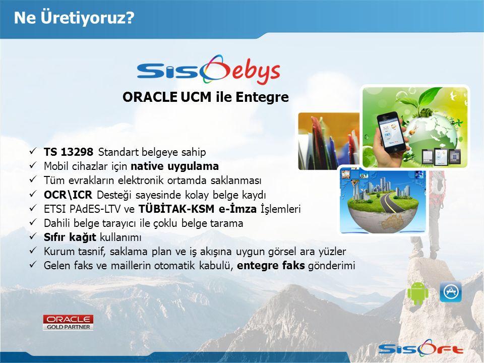 Ne Üretiyoruz? ORACLE UCM ile Entegre TS 13298 Standart belgeye sahip Mobil cihazlar için native uygulama Tüm evrakların elektronik ortamda saklanması