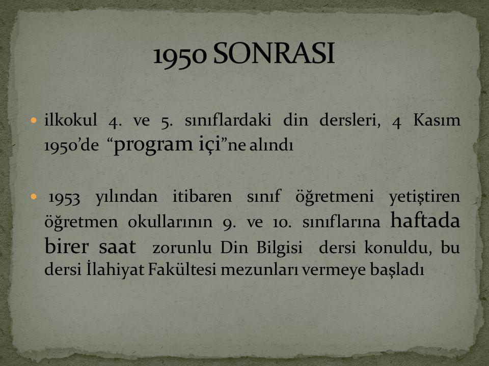 """ilkokul 4. ve 5. sınıflardaki din dersleri, 4 Kasım 1950'de """" program içi """"ne alındı 1953 yılından itibaren sınıf öğretmeni yetiştiren öğretmen okulla"""
