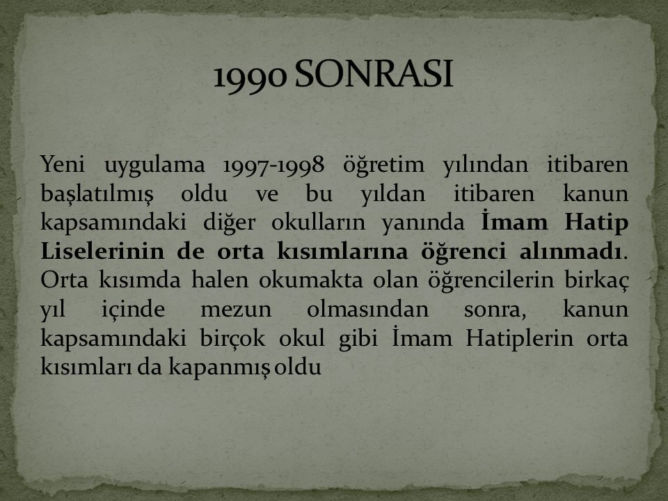 Yeni uygulama 1997-1998 öğretim yılından itibaren başlatılmış oldu ve bu yıldan itibaren kanun kapsamındaki diğer okulların yanında İmam Hatip Liseler