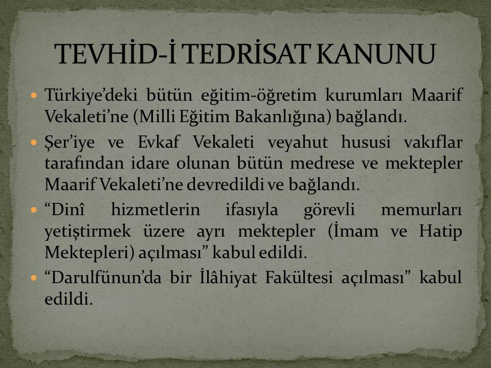 Türkiye'deki bütün eğitim-öğretim kurumları Maarif Vekaleti'ne (Milli Eğitim Bakanlığına) bağlandı. Şer'iye ve Evkaf Vekaleti veyahut hususi vakıflar