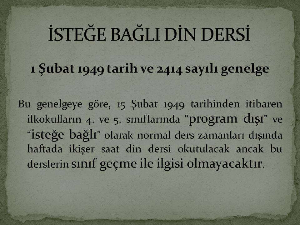 """1 Şubat 1949 tarih ve 2414 sayılı genelge Bu genelgeye göre, 15 Şubat 1949 tarihinden itibaren ilkokulların 4. ve 5. sınıflarında """" program dışı """" ve"""
