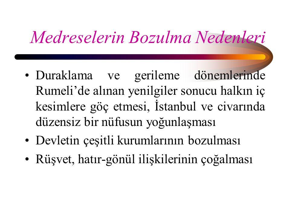 Medreselerin Bozulma Nedenleri Duraklama ve gerileme dönemlerinde Rumeli'de alınan yenilgiler sonucu halkın iç kesimlere göç etmesi, İstanbul ve civar