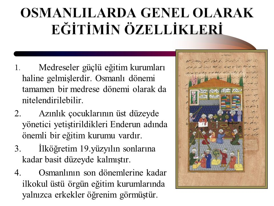 1. Medreseler güçlü eğitim kurumları haline gelmişlerdir. Osmanlı dönemi tamamen bir medrese dönemi olarak da nitelendirilebilir. 2. Azınlık çocukları