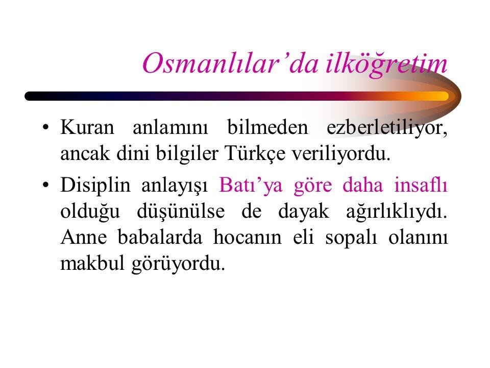 Osmanlılar'da ilköğretim Kuran anlamını bilmeden ezberletiliyor, ancak dini bilgiler Türkçe veriliyordu. Disiplin anlayışı Batı'ya göre daha insaflı o