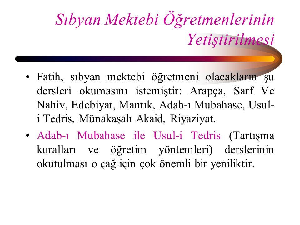 Sıbyan Mektebi Öğretmenlerinin Yetiştirilmesi Fatih, sıbyan mektebi öğretmeni olacakların şu dersleri okumasını istemiştir: Arapça, Sarf Ve Nahiv, Ede